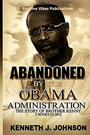 ABANDONED BY THE OBAMA ADMINISTRATION: THE STORY OF BROTHER KENNY 5 Books in One