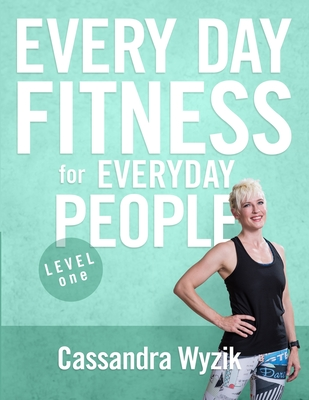 Every Day Fitness for Everyday People: Level One