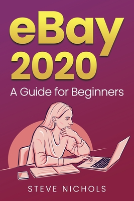 Ebay 2020 A Guide For Beginners By Steve Nichols