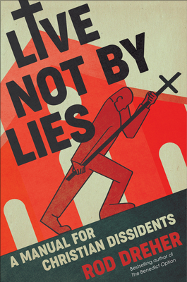 Live Not by Lies: A Manual for Christian Dissidents