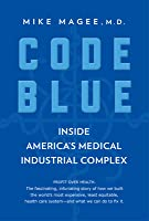 Code Blue: How the Medical Industrial Complex Is Ruining America's Health