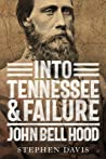 Into Tennessee and Failure: John Bell Hood