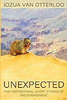 Unexpected: Five Inspirational Short Stories of Encouragement