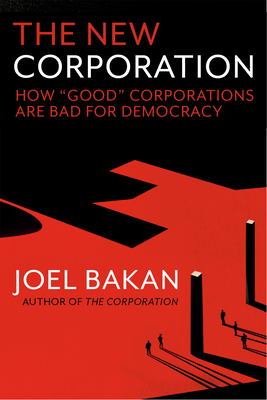 "The New Corporation: How ""Good"" Corporations Are Bad for Democracy"