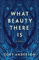 What Beauty There Is (What Beauty There Is, #1)