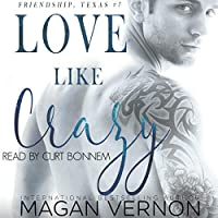 Love Like Crazy (Friendship, Texas #5)