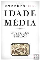 Idade Média, Vol. IV: Explorações, Comércio e Utopias (Idade Média #4)