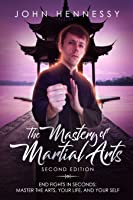 The Mastery of Martial Arts: End Fights in Seconds
