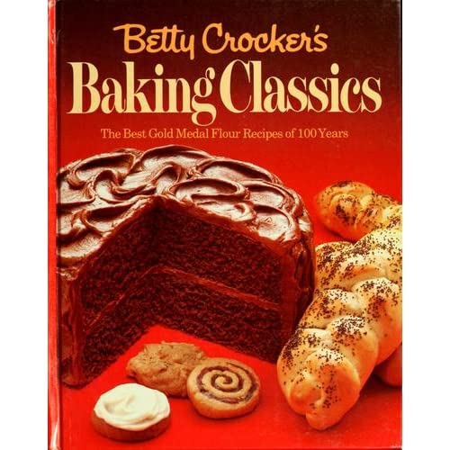 Betty Crocker S Baking Classics The Best Gold Medal Flour Recipes Of 100 Years By Betty Crocker