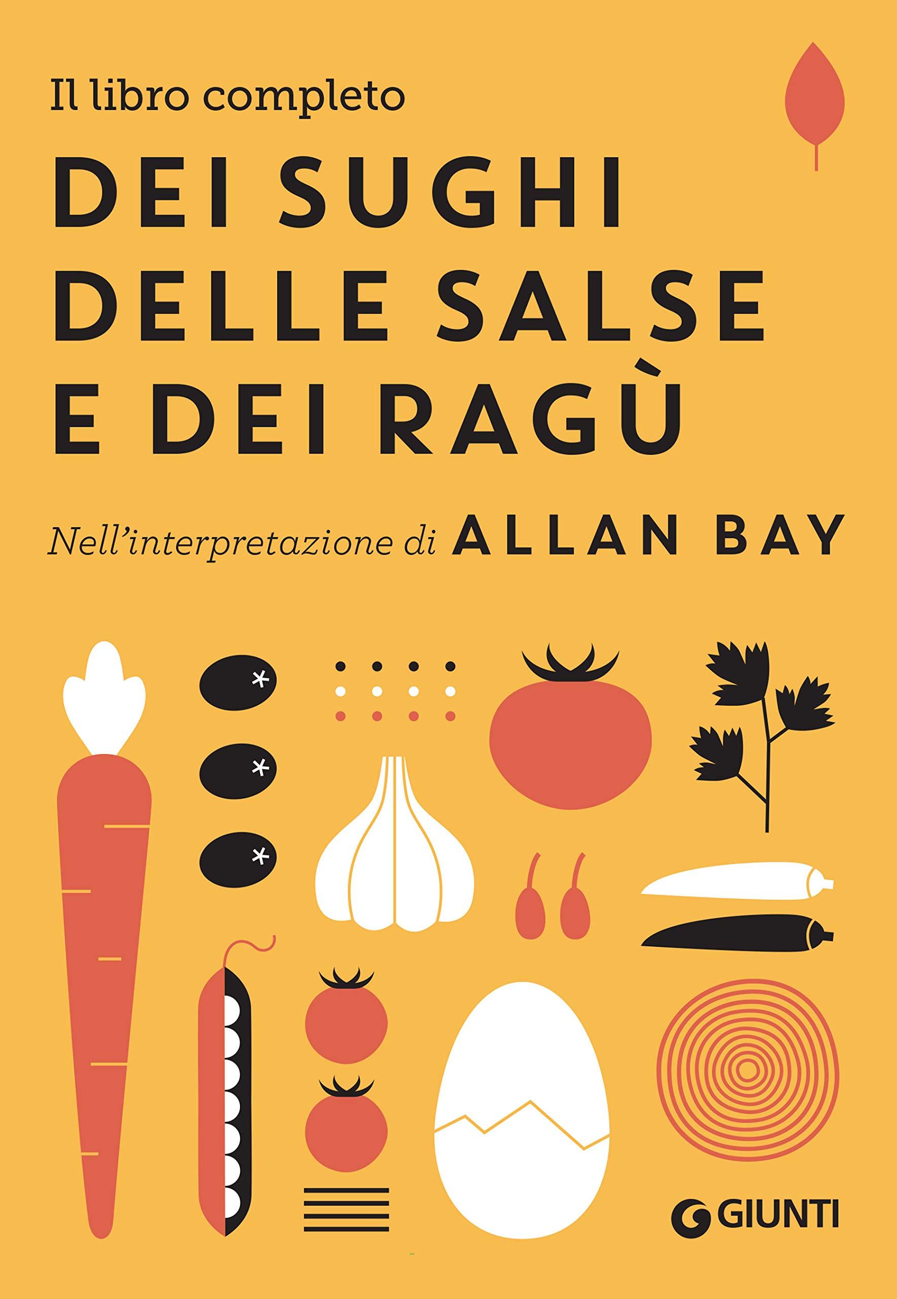Il libro completo dei sughi, delle salse e dei ragù: Nell'interpretazione di Allan Bay Allan Bay