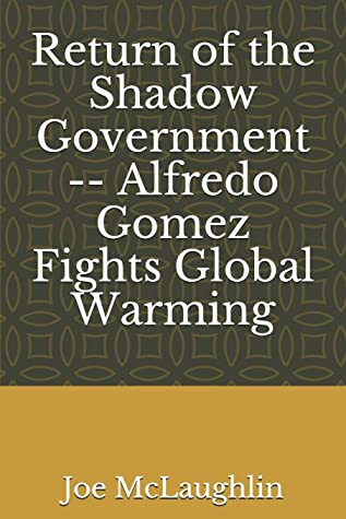 Return of the Shadow Government -- Alfredo Gomez Fights Global Warming