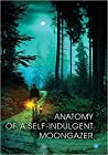 Anatomy of A Self-Indulgent Moon Gazer