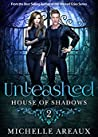 Unleashed (House of Shadows, #2)