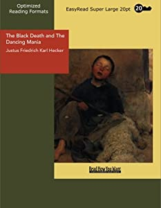 The Black Death and The Dancing Mania: [EasyRead Super Large 20pt Edition]