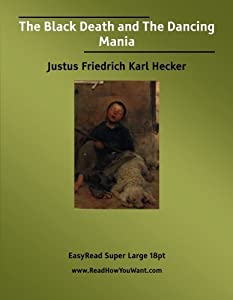 The Black Death and The Dancing Mania: [EasyRead Super Large 18pt Edition]