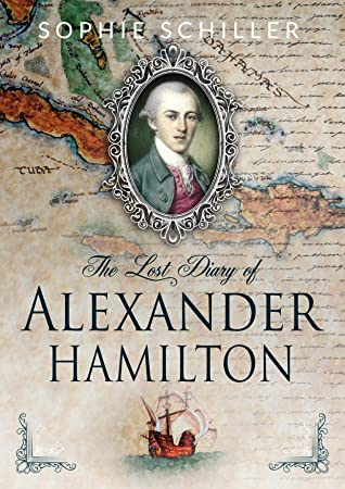 The Lost Diary of Alexander Hamilton by Sophie Schiller