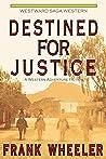 Destined for Justice (Westward Saga Western) (A Western Adventure Fiction)