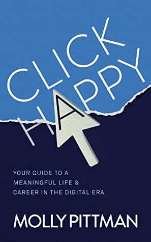 Click Happy: Your Guide to a Meaningful Life & Career in the Digital Era