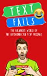 Text Fails: The Hilarious World of the Autocorrected Text Message. The Best Collection of Funniest Text Fail Ever