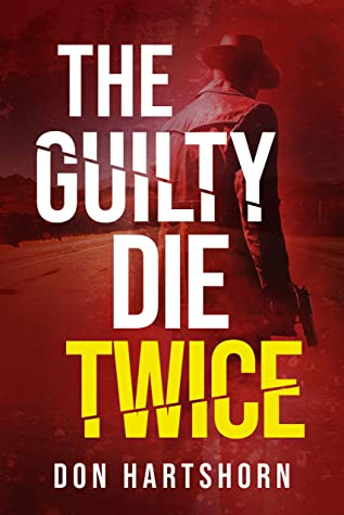The Guilty Die Twice by Don Hartshorn