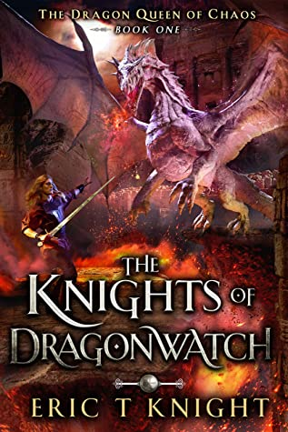 The Knights of Dragonwatch by Eric T. Knight