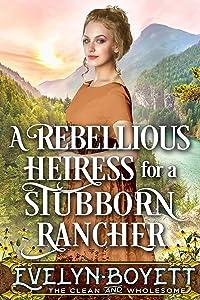 A Rebellious Heiress For A Stubborn Rancher