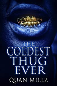 The Coldest Thug Ever: A Thug's Rise