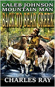 Back To Bear Creek (Caleb Johnson: Mountain Man #1)