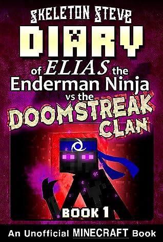 Diary of Minecraft Elias the Enderman Ninja vs the Doomstreak Clan - Book 1: Unofficial Minecraft Books for Kids, Teens, & Nerds - Adventure Fan Fiction ... the Enderman Ninja vs the Doomstreak Clan)