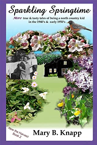 Sparkling Springtime: MORE true and tasty tales of being a north country kid in the 1940's and early 1950's (Now the Harvest Book 2)