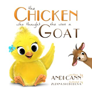 The Chicken who Thought She was a Goat by Andi Cann