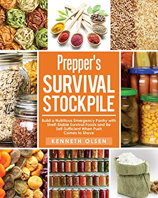 Prepper's Survival Stockpile: Build a Nutritious Emergency Pantry with Shelf - Stable Survival Foods and Be Self - Sufficient When Push Comes to Shove