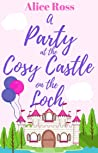 A Party at the Cosy Castle on the Loch (Book 5): a heart-warming romance set in the beautiful Scottish Highlands