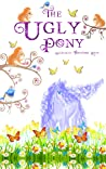 The Ugly Pony: A Heart Warming Ugly Duckling Retelling