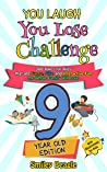 You Laugh You Lose Challenge - 9-Year-Old Edition: 300 Jokes for Kids that are Funny, Silly, and Interactive Fun the Whole Family Will Love - With Illustrations ... for Kids (You Laugh You Lose Series Book 4)