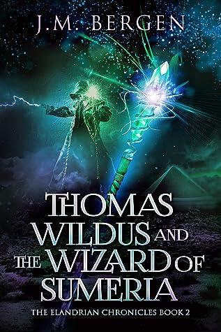 Thomas Wildus and the Wizard of Sumeria (The Elandrian Chronicles #2)