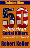 50 American Serial Killers You've Probably Never Heard Of Volume 9