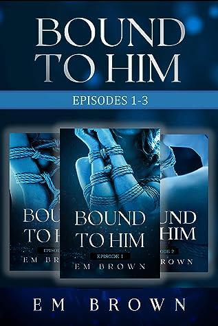 Bound to Him Box Set One: Episodes 1-3