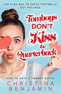 Tomboys Don't Kiss The Quarterback (How To Date A Tomboy Book 2)