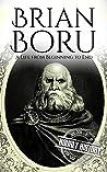 Brian Boru: A Life from Beginning to End (Irish History Book 6)