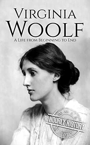 Virginia Woolf: A Life from Beginning to End (Biographies of British Authors)