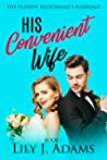 His Convenient Wife (The Playboy Billionaire's Marriage #1)