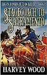 Logan Hanson: Stagecoach To Sacramento: A Western Adventure (A Logan Hanson Outlaw Killer Western Book 2)
