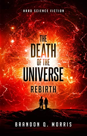 The Death of the Universe: Rebirth: Hard Science Fiction