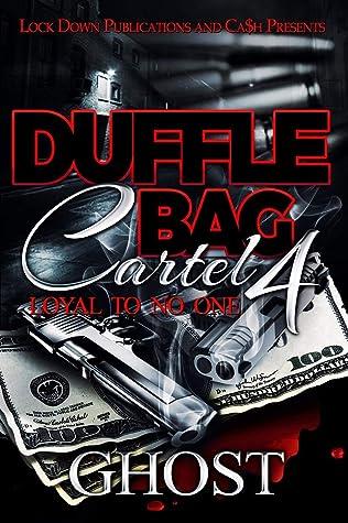 Duffle Bag Cartel 4: Loyal To No One