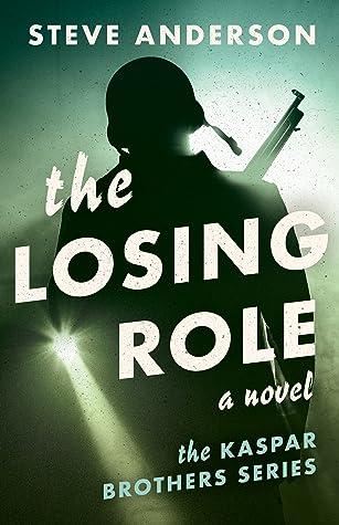 The Losing Role: A Novel (Kaspar Brothers #1)