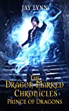 Prince of Dragons (The Dragon Marked Chronicles #2)