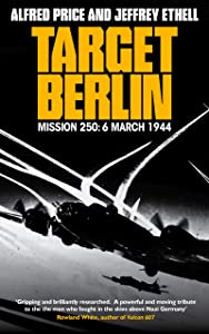 Target Berlin: An Epic True Story of American Valor and Sacrifice in the War-Torn Skies over Europe (The Air Combat Trilogy Book 1)