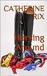 Horsing Around (Grassroots Book 1)