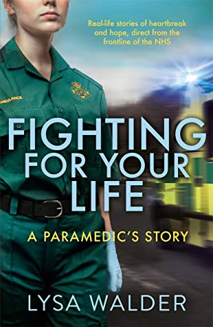 Fighting For Your Life: A Paramedic's Story - Real-life stories of heartbreak and hope from the frontline of the NHS: A paramedic's story